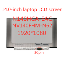 N140HCA-EAC B140HAN04.0  NV140FHM-N62 N61 LCD LED Screen 1920*1080 30 PIN IPS