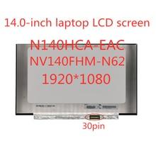 N140HCA-EAC B140HAN04.0 NV140FHM-N62 N61 ЖК-светодиодный экран 1920*1080 30 PIN IPS