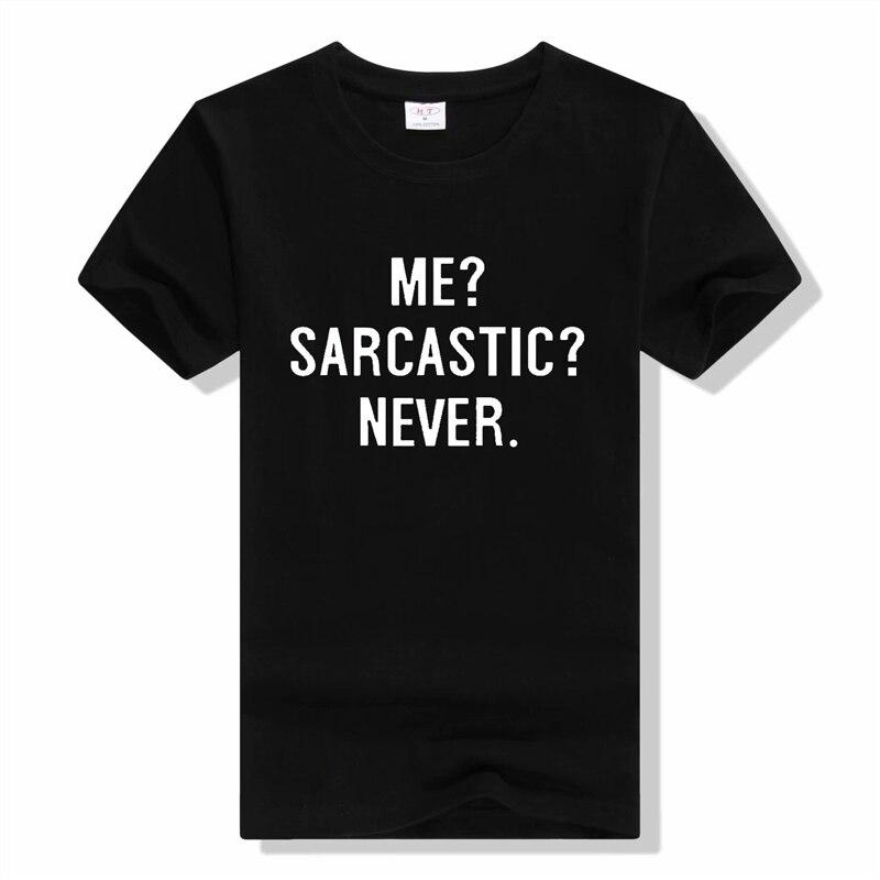 Me Sarcastic? Never!  Funny Letter Print T Shirt Women Short Sleeve O Neck Loose Tshirt Harajuku Summer Men Women Tee Shirt