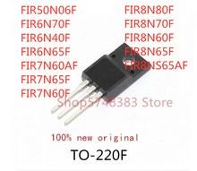 10PCS FIR50N06F FIR6N70F FIR6N40F FIR6N65F FIR7N60AF FIR7N65F FIR7N60F FIR8N80F FIR8N70F FIR8N60F FIR8N65F FIR8NS65AF TO 220F