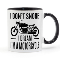 I Don't Snore I Dream I'm a Motorcycle Coffee or Tea Mug Ceramic Cup Gifts 11oz