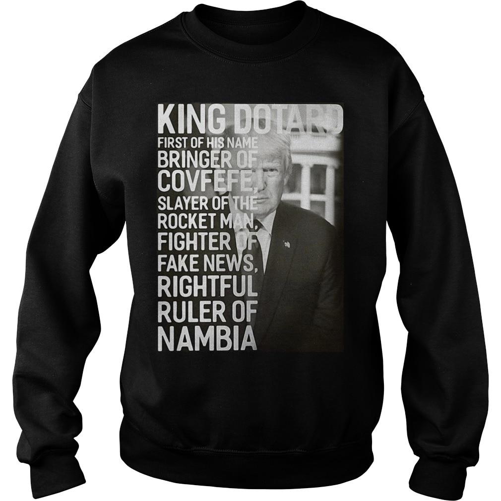 King Dotard First of His Name Bringer of Covfefe Trump Sweatshirt