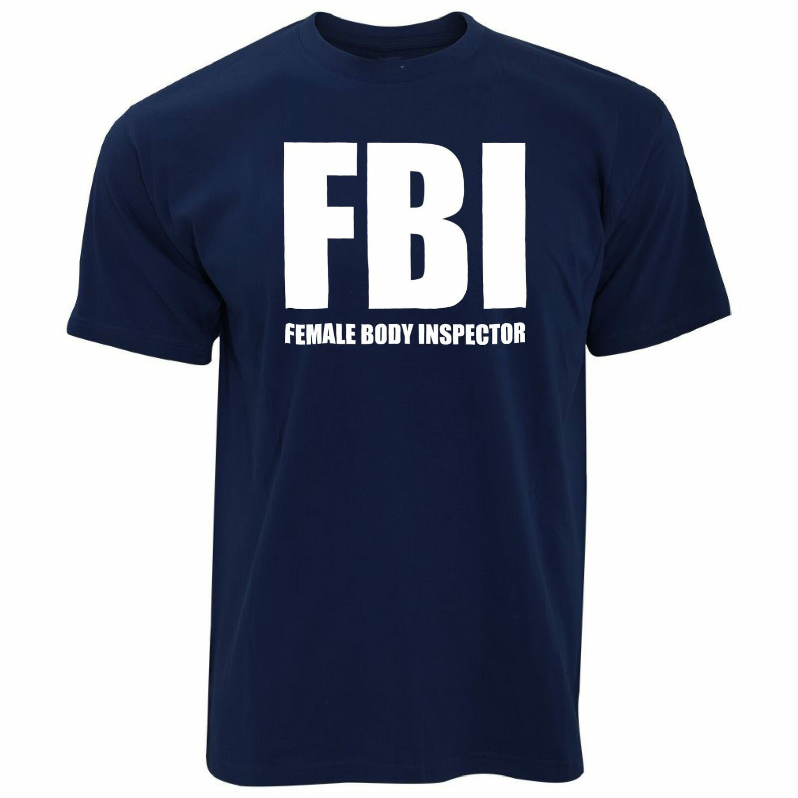 Funny FBI T Shirt Men Women Female Body Inspector <font><b>Parody</b></font> Slogan Rude Joke <font><b>Tshirt</b></font> Stylish Custom Tee Shirt image