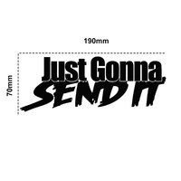 Just Gonna Send It Funny Car-Styling Vehicle Body Window Decals Sticker Decoration Automobiles Decal Car styling 6
