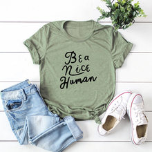 Women T-Shirts 100% Cotton Graphic Tees Plus Size Short Sleeve Female Tops Be A Nice Human Printed Shirt Tee Casual Top Clothes(China)