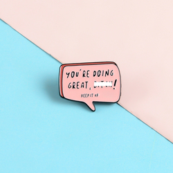 Pink Dialog Pins YOU'RE DOING GREAT Lapel Enamel Pins Funny Cute Brooches Badges Clothes Bag Pins Jewelry Gifts For Friends