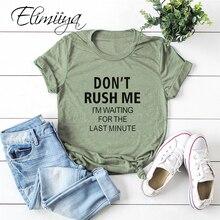 Elimiiya Plus size S-5XL DON'T RUSH ME Letter Print T Shirt Women Harajuku Tshir