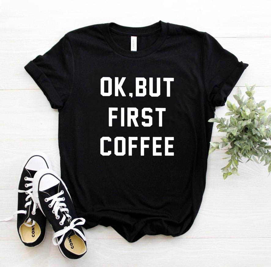 OK BUT FIRST COFFEE Letters Print Women Tshirt Cotton Casual Funny T Shirt For Lady Girl Top Tees Hipster Drop Ship SB-17