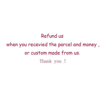 Refund us when you recevied the parcel and money ,or custom made from us ,add shipping fee image