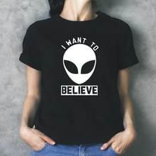 I Want To Believe Alien Printed Women Tshirt Ufo Space Science Harajuku Shirt Tee Shirt Femme Harajuku Funny T Shirt Women Tops