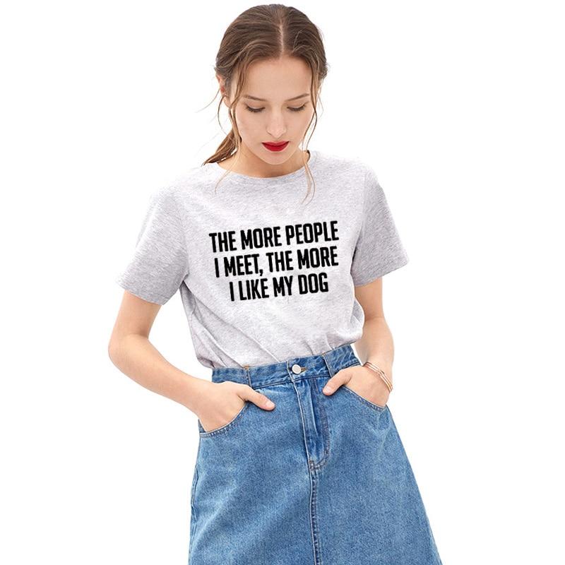 EnjoytheSpirit The More People I Meet Like My Dog Tee Shirt Quote Fashion Slogan Tshirt Gifts Women Funny Tshirt Soft Cotton