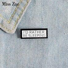 Eu prefiro estar dormindo pino de esmalte personalizado preto branco magnético distintivo broche para saco lapela pino fivela tag jóias presente para amigo