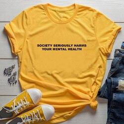 A sociedade seriamente prejudica sua saúde mental camisas femininas streetwear engraçado slogan camiseta algodão menina hipster topos dropshipping
