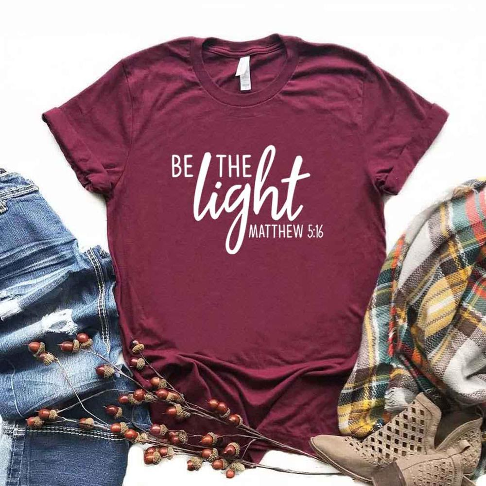Be The Light Matthew 5 16 Print Women Tshirt Cotton Casual Funny T Shirt Gift For Lady Yong Girl Top Tee 6 Color A-1017