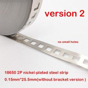 Image 3 - 1kg 2P 18650 Lithium Batterie Nickel Überzogene Stahlband SPCC Nickel Blatt Gürtel Band 0,15mm Batterie Pack stecker 2 in parallel