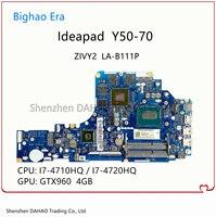 Para Lenovo Y50 Y50-70 placa base de computadora portátil ZIVY2 LA-B111P Tablero Principal con I5/I7 CPU GTX860M GTX960M 2GB/4GB GPU 100% probado completamente
