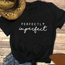 Perfectly Imperfect Printed Summer T Shirt WomenO-neck Cotton Short Sleeve Fashion Funny Ts