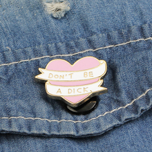 Pink Heart Dont be a Dick. Brooch Cute heart Ribbon Enamel Pins For Kids Girl Backpack Bag Collar Pin Accessories