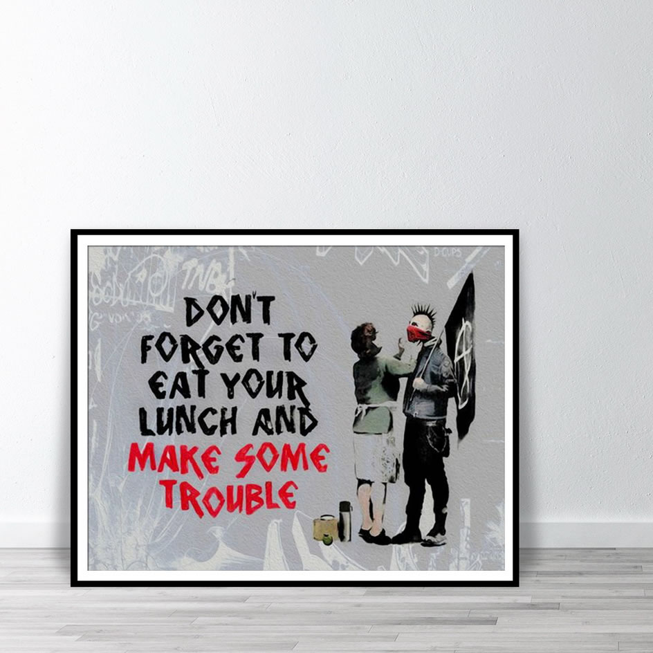 Banksy Don'T Forget To Eat Your Lunch And Make Some Trouble Canvas Wall Art Print Wall Art Posters And Prints
