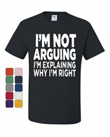 I'm not Arguing T Shirt Sarcasm Hilarious Offensive Humor Funny Tee Shirt Hip Hop Tee Shirt,Cheap Wholesale tees,2019 Hot Tees