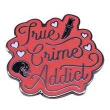 Verdadeiro crime viciado esmalte pino serial killer broche perdido me emblema murderino série jóias