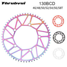 Chainring Crankset 130 BCD Hollow 46/48/50/52/54T/56T/58T Single Speed Track Bike Wide Narrow Chainwhee Round 130bcd