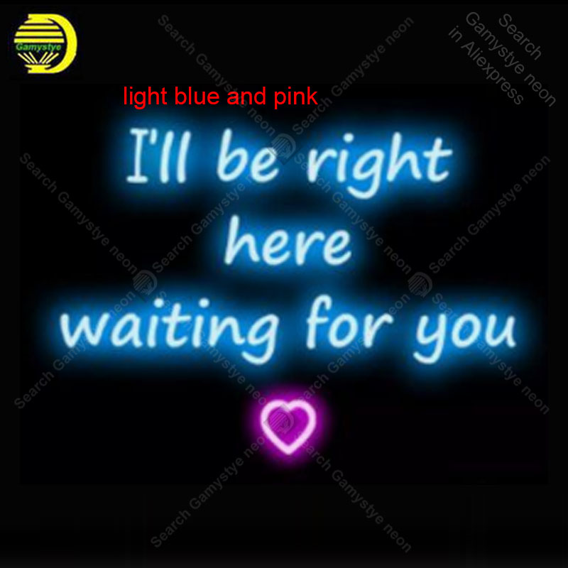 Neon Sign for I'll be Right Here Wait Neon Bulb handcraft Beer bar signglass neon signboard Decorate Hotel restaurant advertise image