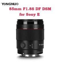yongnuo YN 85mm YN85mm F1.8S DF DSM AF MF Focus Mode Large Aperture Camera Lens Len for Sony E mount A7II A6600 A6500 A9 A7RII