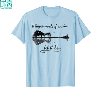 Whisper Words Of Wisdom Let It Be Funny Hippie T Shirt Amazing Short Sleeve Unique Casual Tees 100% Cotton Clothes T Shirt