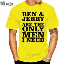 Ben And Jerry Are The Only Men I Need T Shirt