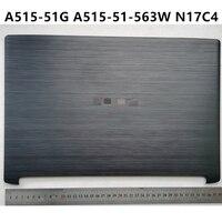 Novo portátil lcd capa traseira caso superior para acer A515-51G A515-51-563W n17c4 portátil dobradiças