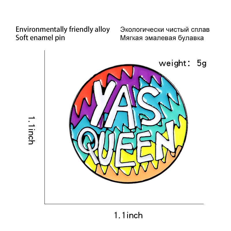 YAS Königin Meme Pin Regenbogen Königin LGBTQ Homosexuell Stolz Feministischen Mädchen Emaille Pin Runde Brosche Revers Abzeichen Pins Taste Geschenk für frauen