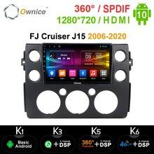 Ownice k3 k5 k6 Android 10.0 Octa çekirdek Toyota FJ Cruiser için Fit J15 2006 2020 araba oynatıcı Navi GPS radyo 360 Panorama 4G SPDIF