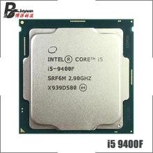 Процессор Intel Core i5-9400F i5 9400F 2,9 GHz шестиядерный процессор с шестью потоками 9M 65W LGA 1151