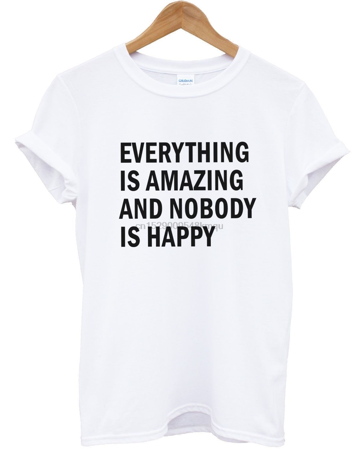 EVERYTHING IS AMAZING AND NOBODY IS HAPPY T SHIRT TOP HIPSTER MEN WOMEN BLOG Fashion Style Men Tee100% Cotton Classic tee image