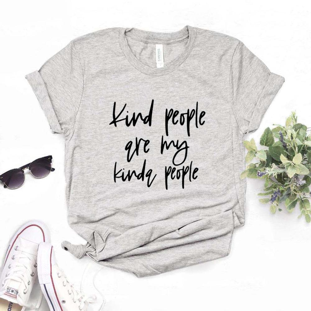 Kind People Are My Kinda People Print Women Tshirts Cotton Casual Funny T Shirt For Lady  Yong Girl Top Tee 6 Color NA-1007