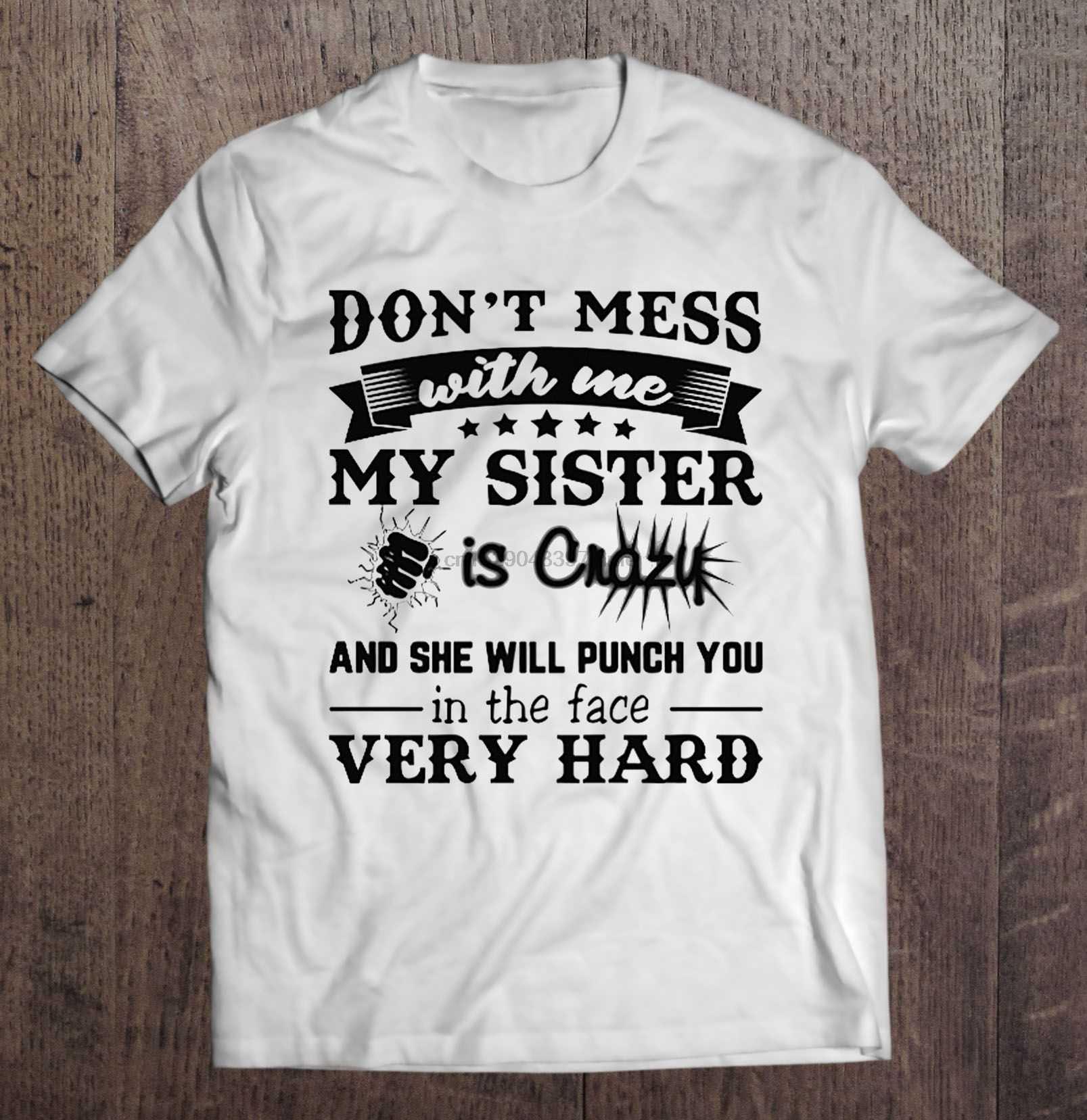 Camiseta para hombre, no te metas conmigo, mi hermana está loca y te golpeará en la cara camiseta de mujer muy dura