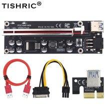 10pcs in stock TISHRIC Hot GPU PCIE PCI-E Riser 009S Plus card PCI E X16 PCI Express 6Pin to SATA 1X 16X USB3.0 LED for Mining