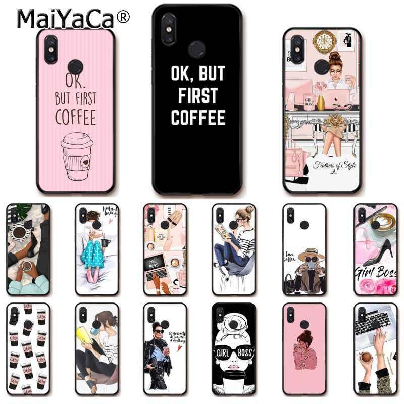 Maiyaca OK Nhưng Cà Phê Đầu Tiên Cô Gái Ông Chủ Ốp Lưng Điện Thoại Xiaomi Mi5 6 A1 A2 Lite Mi9 9SE Mi8lite F1 mix2 2S Max2 3