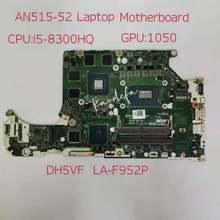 DH5VF LA-F952P für Acer AN515-52 Motherboard Mainboard NBQ3M11007 NB.Q3M 11,007 I5-8300HQ GTX1050 4G DDR4 100% test OK