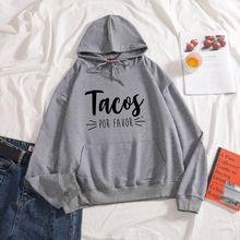 Новинка 2020 женские толстовки tacos por favor с принтом чистые
