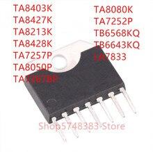 10PCS TA8403K TA8427K TA8213K TA8428K TA7257P TA8050P TA7267BP TA8080K TA7252P TB6568KQ TB6643KQ LA7833 DIP