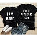 Футболка с надписью If Lost Return to Babe I Am Babe, смешная футболка унисекс для пары, повседневная женская Подарочная футболка на День святого Валенти...