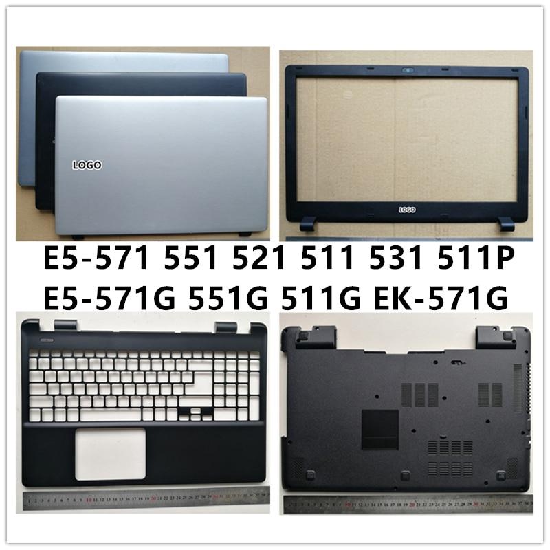 New Laptop For Acer E5-571 551 521 511 511G 511P 551G 571G 531 EK-571G LCD Back Cover Top Case/Front Bezel/Palmrest/Bottom Base