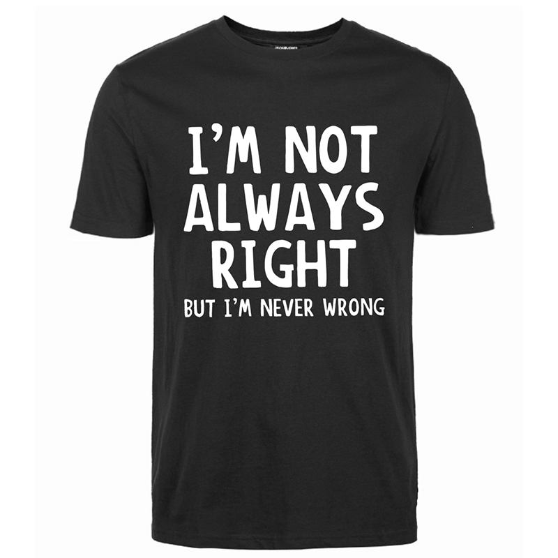 Fashion Novetly Casual T-Shirt Men I'm Not Always Right But I'm Never Wrong Short Sleeve Clothing Funny Men's Tee Shirt 2020