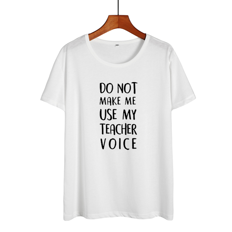 Do Not Make Me Use My Teacher Voice Shirt Funny Teacher T Shirts Women Clothes 2019 Summer Black White Cotton Tshirt Casual Tops