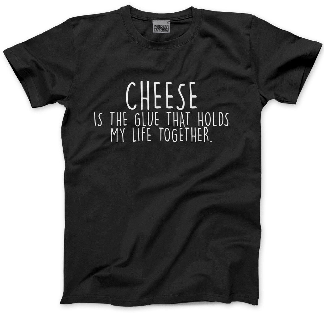 Cheese The Glue That Holds My Life Together Mens Unisex T-Shirt