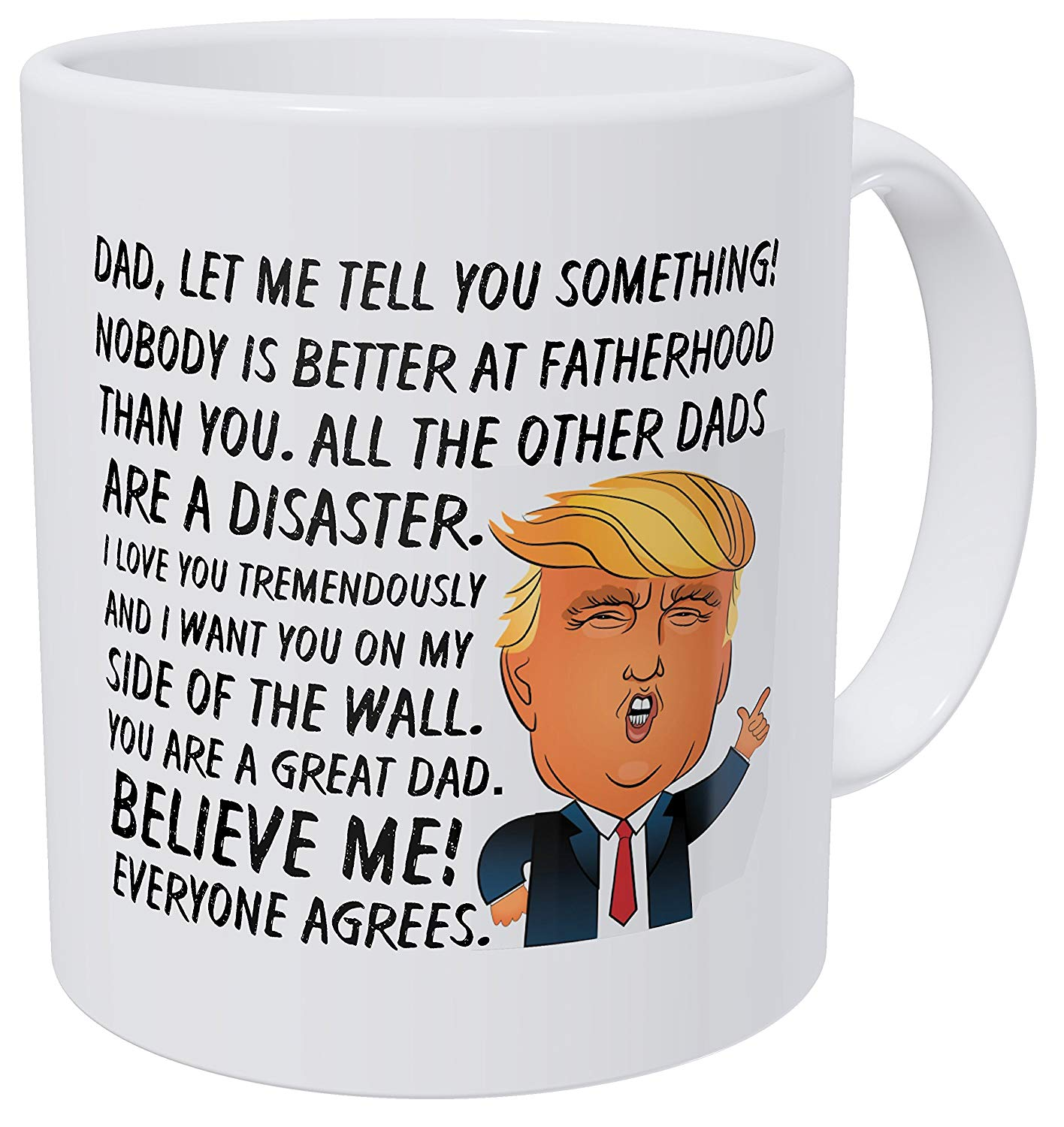Dad I Want You On My Side Of The Wall Nobody Is Better At Fatherhood Father's Day Donald Trump 11 Ounces Funny Coffee Mug