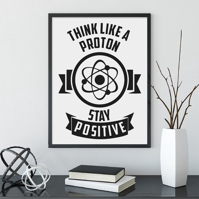 Think Like A Proton Stay Positive Quote Print
