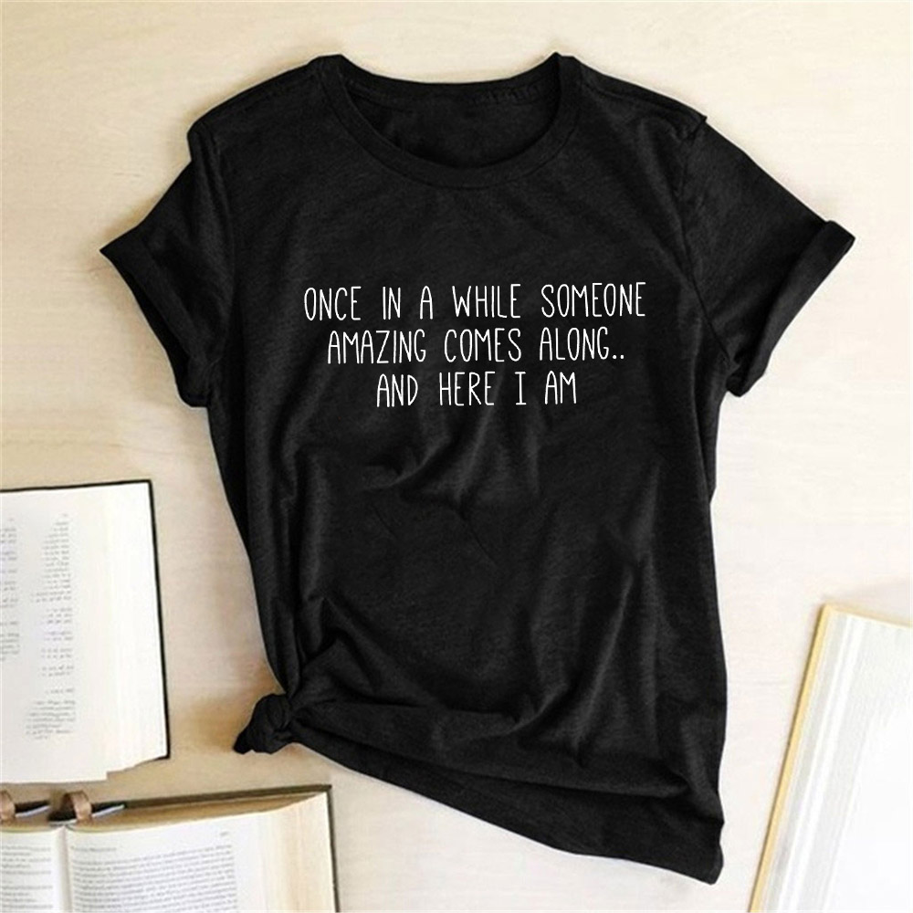 Once In A While Someone Amazing Comes Along Letter Print T Shirt Funny Women Short Slevve Casual T-shirt Harajuku Graphic Tees